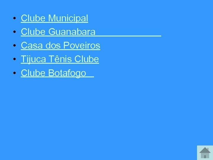 • • • Clube Municipal Clube Guanabara Casa dos Poveiros Tijuca Tênis Clube