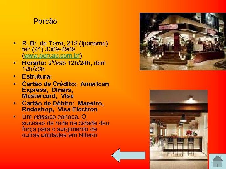 Porcão • R. Br. da Torre, 218 (Ipanema) tel: (21) 3389 -8989 (www. porcao.