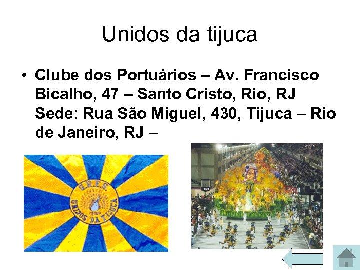 Unidos da tijuca • Clube dos Portuários – Av. Francisco Bicalho, 47 – Santo