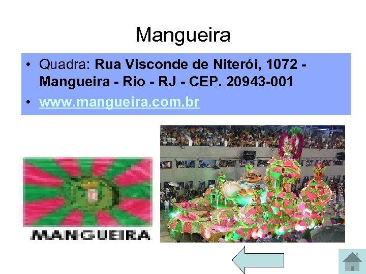 Mangueira • Quadra: Rua Visconde de Niterói, 1072 - Mangueira - Rio - RJ