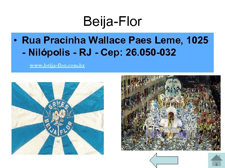 Beija-Flor • Rua Pracinha Wallace Paes Leme, 1025 - Nilópolis - RJ - Cep: