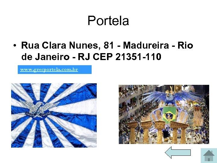 Portela • Rua Clara Nunes, 81 - Madureira - Rio de Janeiro - RJ