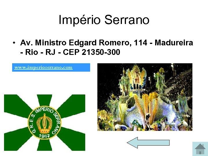 Império Serrano • Av. Ministro Edgard Romero, 114 - Madureira - Rio - RJ