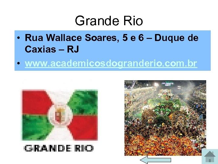 Grande Rio • Rua Wallace Soares, 5 e 6 – Duque de Caxias –