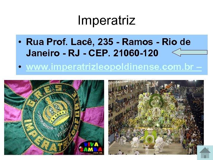 Imperatriz • Rua Prof. Lacê, 235 - Ramos - Rio de Janeiro - RJ