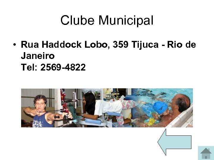 Clube Municipal • Rua Haddock Lobo, 359 Tijuca - Rio de Janeiro Tel: 2569
