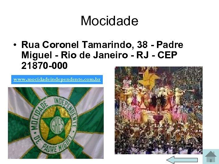 Mocidade • Rua Coronel Tamarindo, 38 - Padre Miguel - Rio de Janeiro -