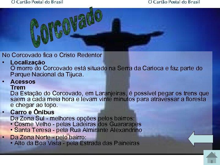 No Corcovado fica o Cristo Redentor • Localização O morro do Corcovado está situado