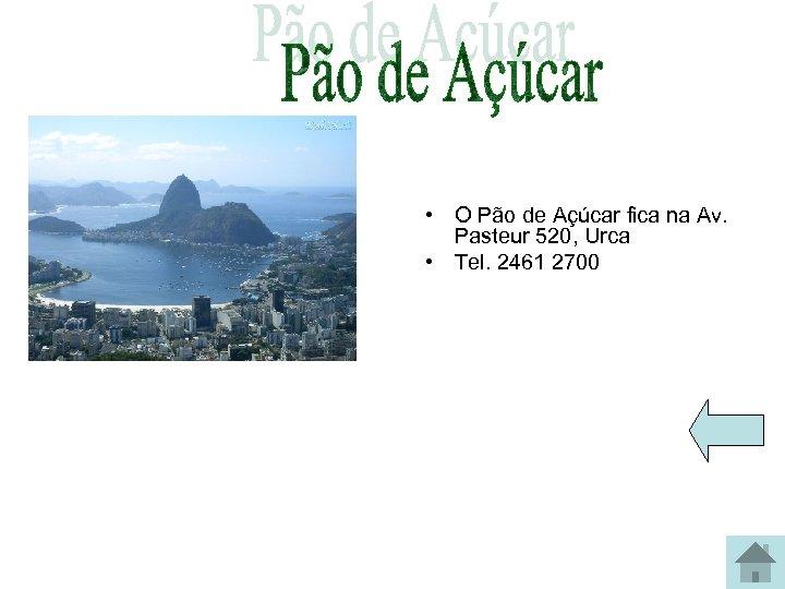 • O Pão de Açúcar fica na Av. Pasteur 520, Urca • Tel.