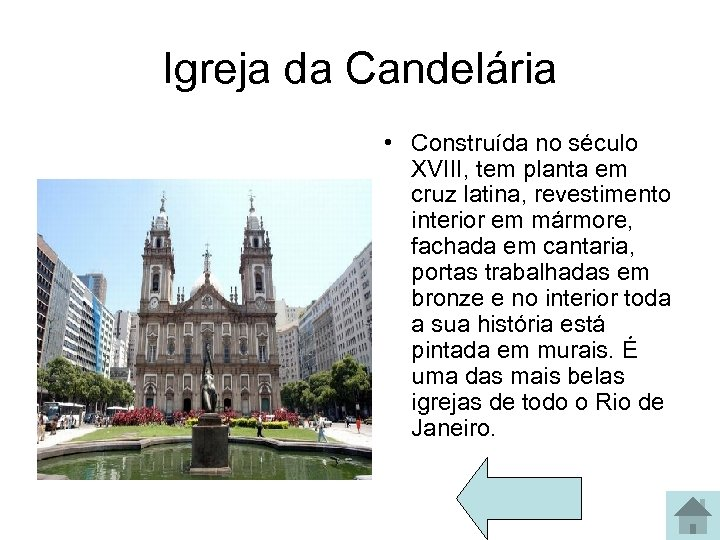 Igreja da Candelária • Construída no século XVIII, tem planta em cruz latina, revestimento