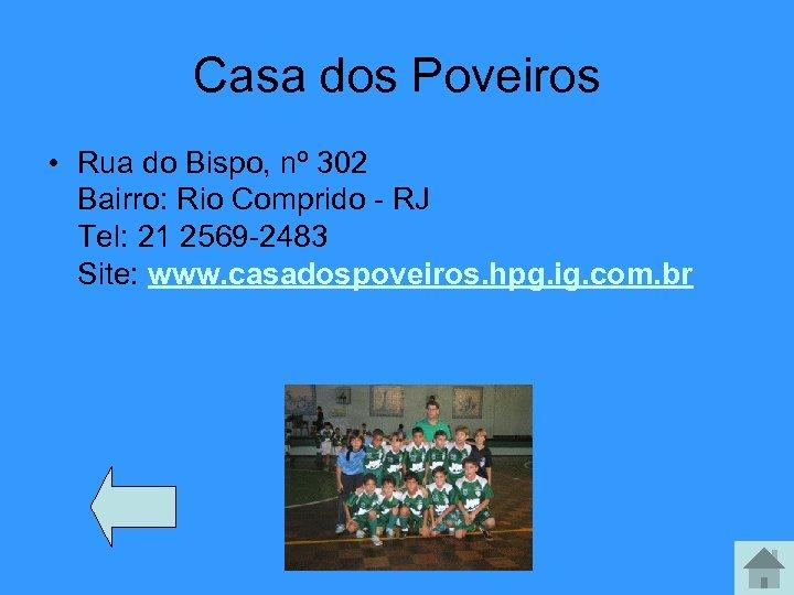 Casa dos Poveiros • Rua do Bispo, nº 302 Bairro: Rio Comprido - RJ