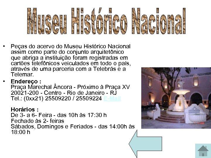 • Peças do acervo do Museu Histórico Nacional assim como parte do conjunto