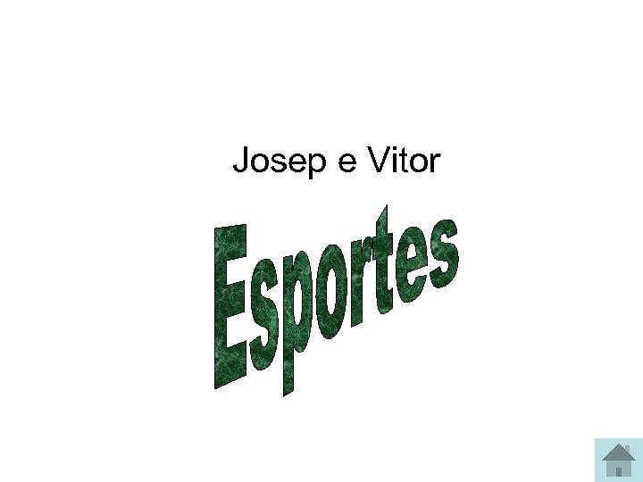 Josep e Vitor