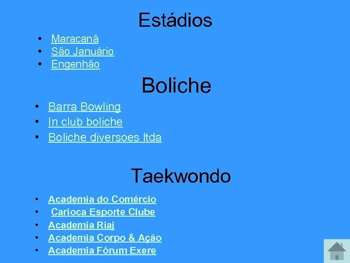 Estádios • Maracanã • São Januário • Engenhão Boliche • Barra Bowling • In