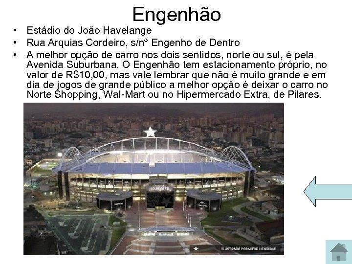 Engenhão • Estádio do João Havelange • Rua Arquias Cordeiro, s/nº Engenho de Dentro