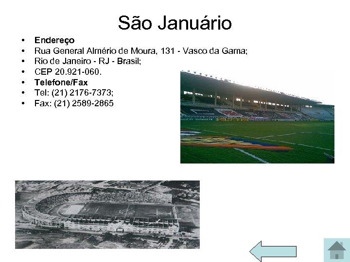 São Januário • • Endereço Rua General Almério de Moura, 131 - Vasco da