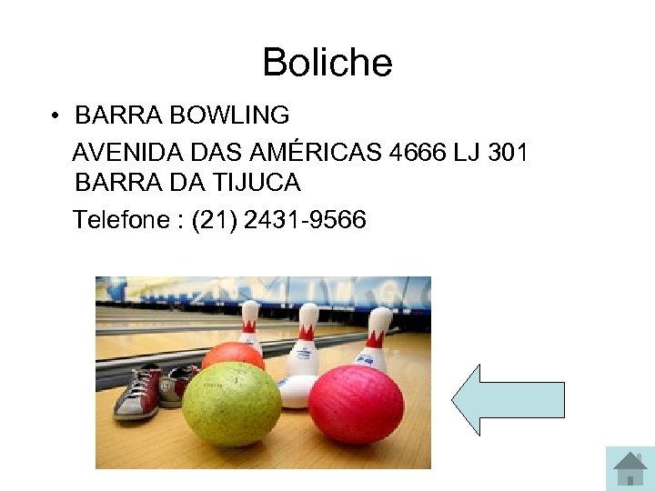 Boliche • BARRA BOWLING AVENIDA DAS AMÉRICAS 4666 LJ 301 BARRA DA TIJUCA Telefone