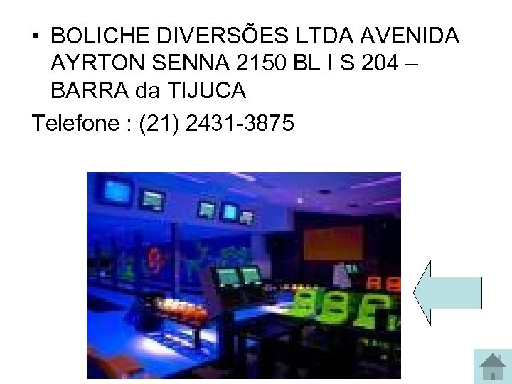 • BOLICHE DIVERSÕES LTDA AVENIDA AYRTON SENNA 2150 BL I S 204 –