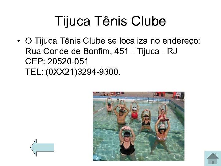 Tijuca Tênis Clube • O Tijuca Tênis Clube se localiza no endereço: Rua Conde