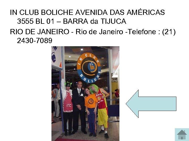IN CLUB BOLICHE AVENIDA DAS AMÉRICAS 3555 BL 01 – BARRA da TIJUCA RIO