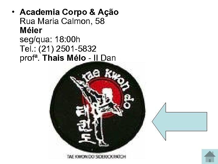 • Academia Corpo & Ação Rua Maria Calmon, 58 Méier seg/qua: 18: 00