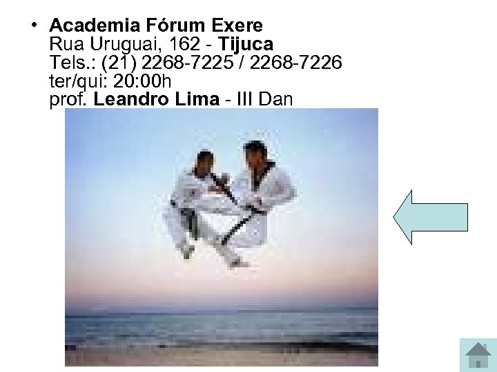• Academia Fórum Exere Rua Uruguai, 162 - Tijuca Tels. : (21) 2268
