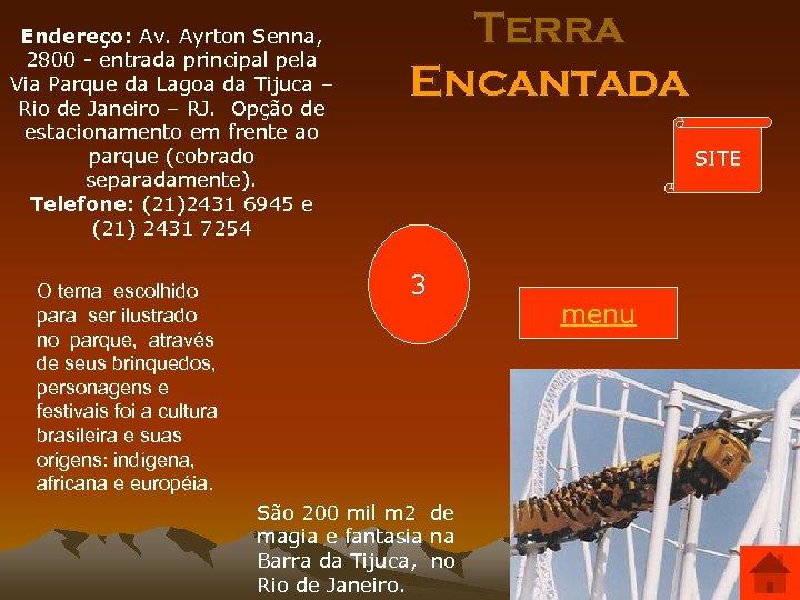 Endereço: Av. Ayrton Senna, 2800 - entrada principal pela Via Parque da Lagoa da