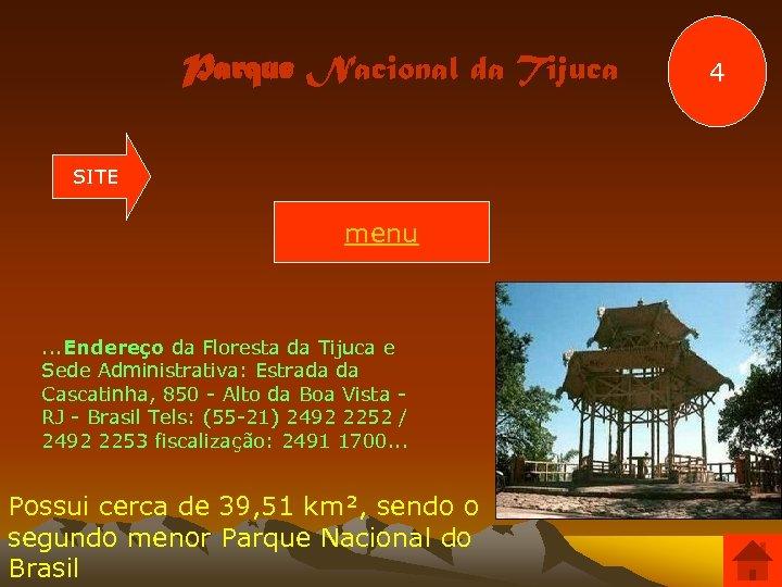 Parque Nacional da Tijuca SITE menu . . . Endereço da Floresta da Tijuca