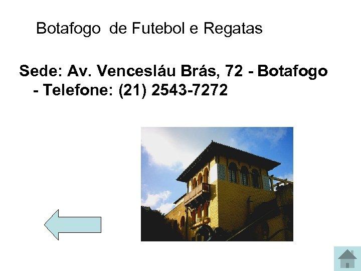 Botafogo de Futebol e Regatas Sede: Av. Vencesláu Brás, 72 - Botafogo - Telefone: