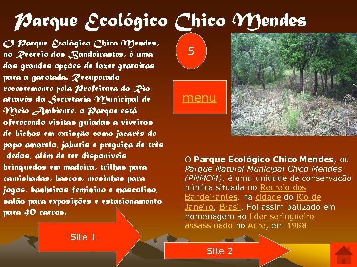 Parque Ecológico Chico Mendes O Parque Ecológico Chico Mendes, no Recreio dos Bandeirantes, é