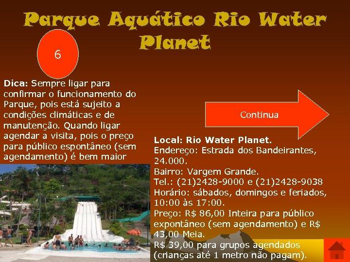 Parque Aquático Rio Water Planet 6 Dica: Sempre ligar para confirmar o funcionamento do