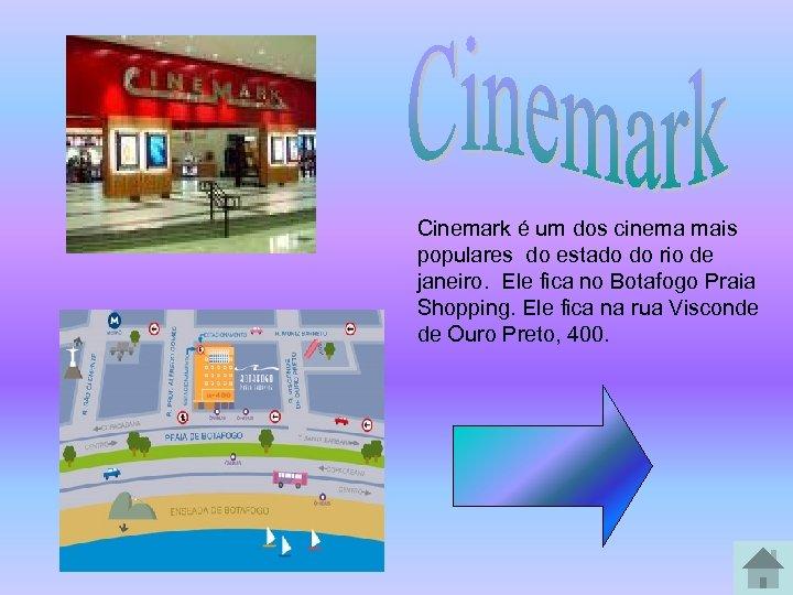 Cinemark é um dos cinema mais populares do estado do rio de janeiro. Ele