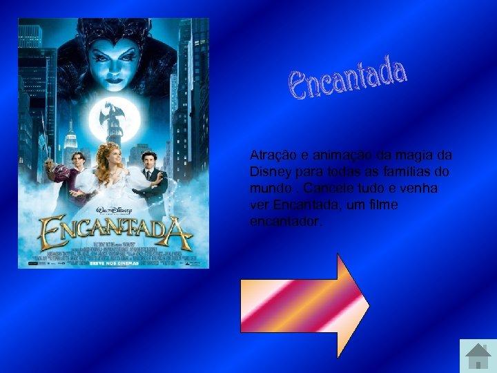 Atração e animação da magia da Disney para todas as famílias do mundo. Cancele