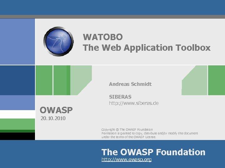 WATOBO The Web Application Toolbox Andreas Schmidt OWASP SIBERAS http: //www. siberas. de 20.