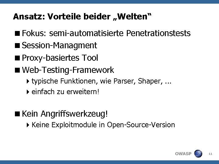 """Ansatz: Vorteile beider """"Welten"""" <Fokus: semi-automatisierte Penetrationstests <Session-Managment <Proxy-basiertes Tool <Web-Testing-Framework 4 typische Funktionen,"""