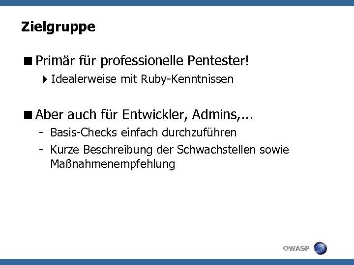 Zielgruppe <Primär für professionelle Pentester! 4 Idealerweise mit Ruby-Kenntnissen <Aber auch für Entwickler, Admins,