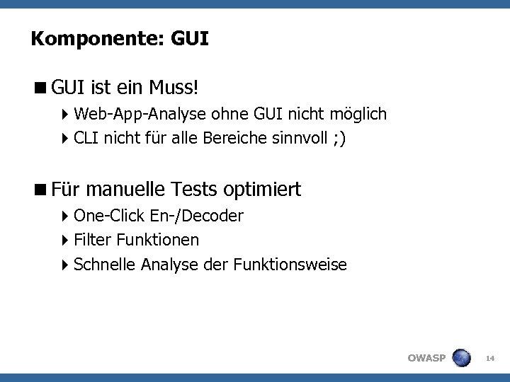 Komponente: GUI <GUI ist ein Muss! 4 Web-App-Analyse ohne GUI nicht möglich 4 CLI