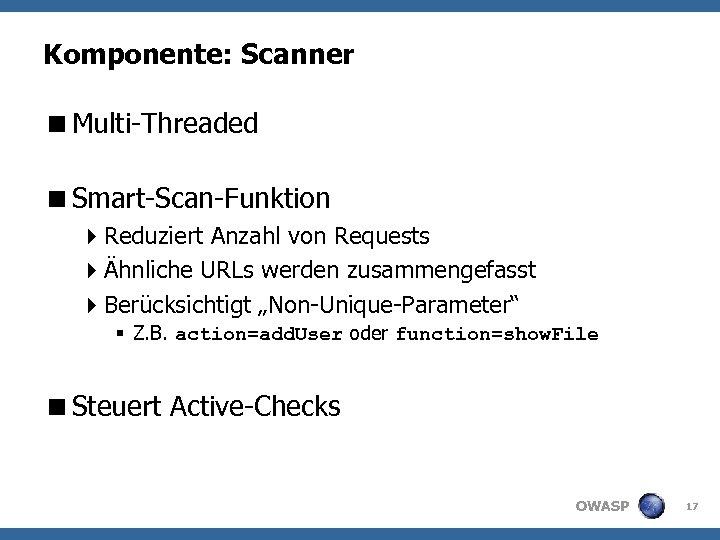 Komponente: Scanner <Multi-Threaded <Smart-Scan-Funktion 4 Reduziert Anzahl von Requests 4Ähnliche URLs werden zusammengefasst 4