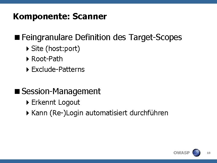 Komponente: Scanner <Feingranulare Definition des Target-Scopes 4 Site (host: port) 4 Root-Path 4 Exclude-Patterns