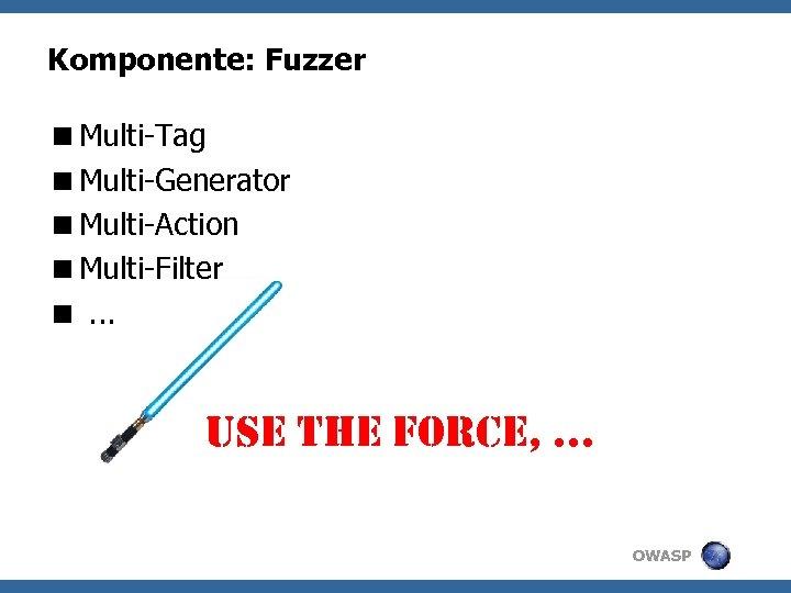 Komponente: Fuzzer <Multi-Tag <Multi-Generator <Multi-Action <Multi-Filter <. . . use the force, . .