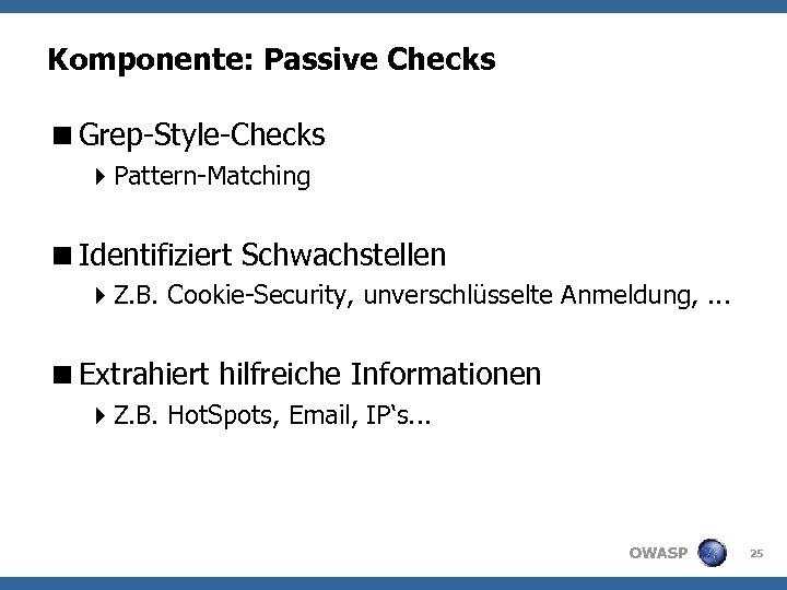 Komponente: Passive Checks <Grep-Style-Checks 4 Pattern-Matching <Identifiziert Schwachstellen 4 Z. B. Cookie-Security, unverschlüsselte Anmeldung,