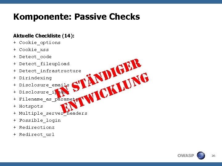 Komponente: Passive Checks Aktuelle Checkliste (14): + Cookie_options + Cookie_xss + Detect_code + Detect_fileupload