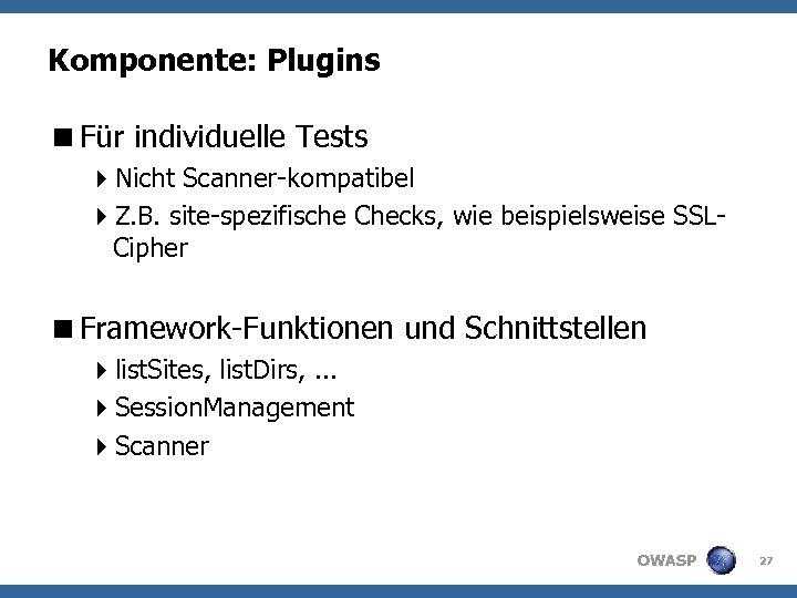 Komponente: Plugins <Für individuelle Tests 4 Nicht Scanner-kompatibel 4 Z. B. site-spezifische Checks, wie