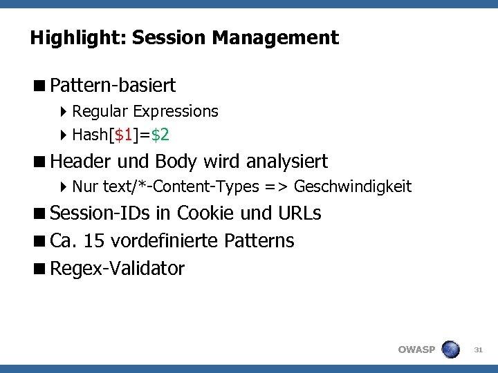 Highlight: Session Management <Pattern-basiert 4 Regular Expressions 4 Hash[$1]=$2 <Header und Body wird analysiert