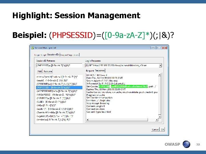 Highlight: Session Management Beispiel: (PHPSESSID)=([0 -9 a-z. A-Z]*)(; |&)? OWASP 32