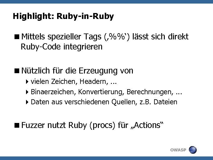 Highlight: Ruby-in-Ruby <Mittels spezieller Tags ('%%') lässt sich direkt Ruby-Code integrieren <Nützlich für die