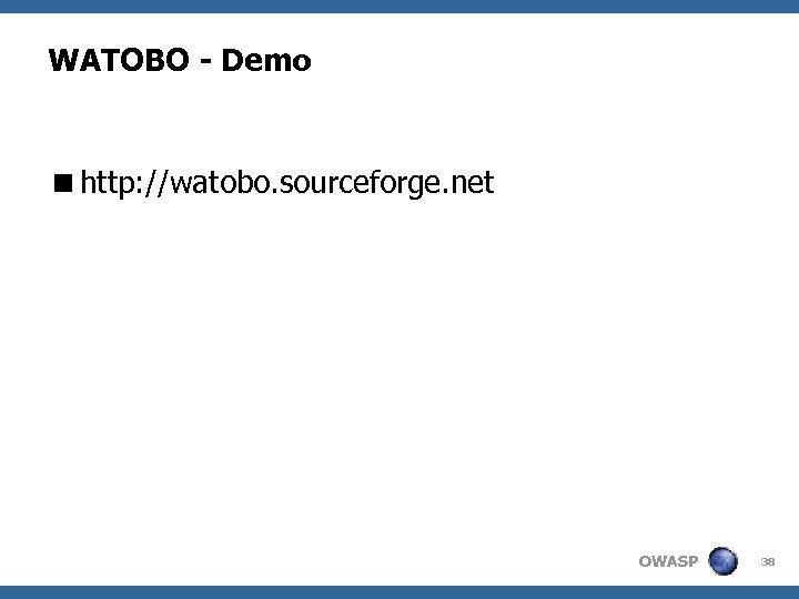 WATOBO - Demo <http: //watobo. sourceforge. net OWASP 38