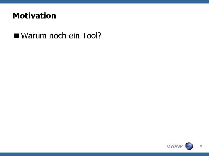 Motivation <Warum noch ein Tool? OWASP 5