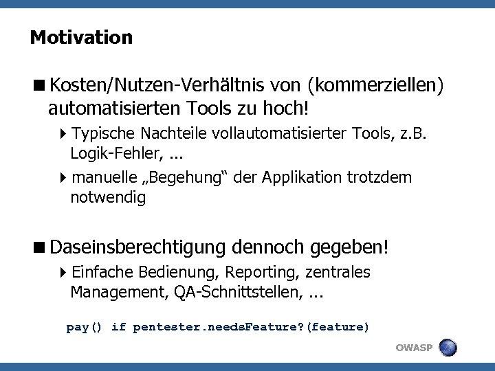 Motivation <Kosten/Nutzen-Verhältnis von (kommerziellen) automatisierten Tools zu hoch! 4 Typische Nachteile vollautomatisierter Tools, z.