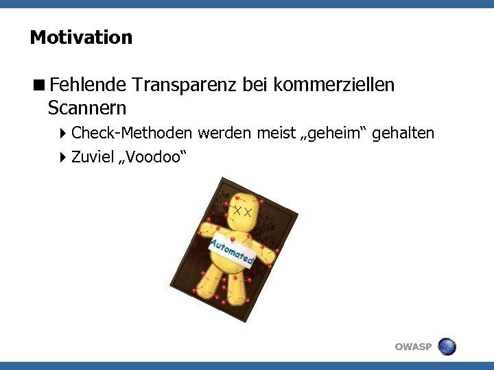 """Motivation <Fehlende Transparenz bei kommerziellen Scannern 4 Check-Methoden werden meist """"geheim"""" gehalten 4 Zuviel"""